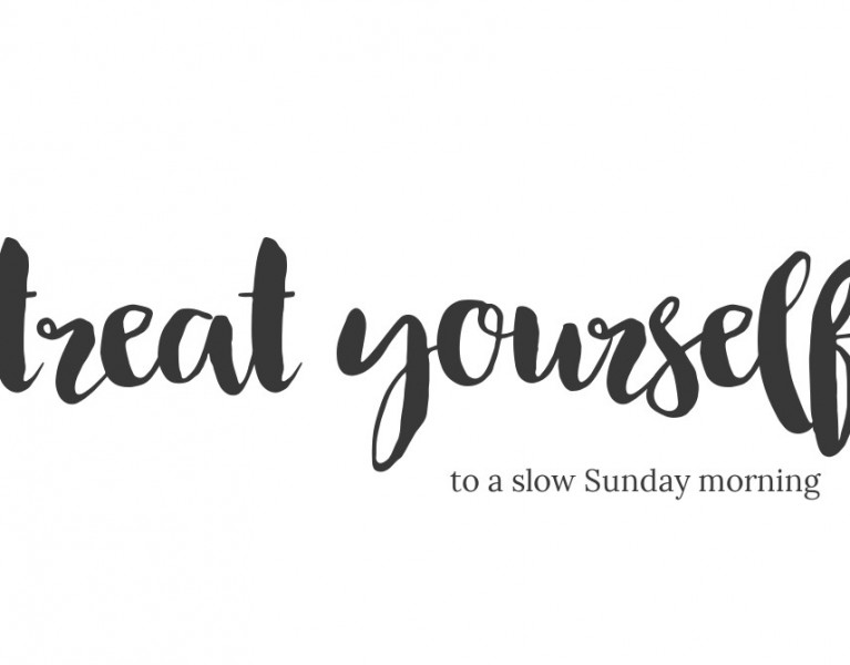 treat yourself, that sunday feeling, slow living